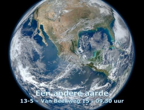 'Een andere aarde' – zondag 13 mei a.s.