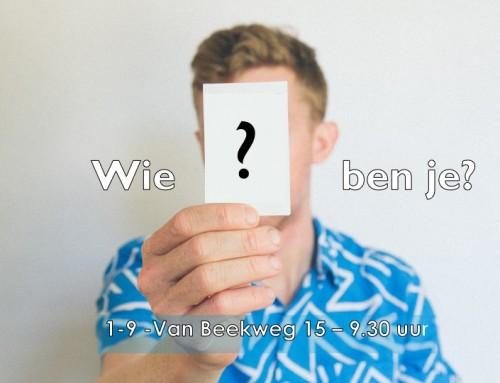 Zondag a.s. 'Wie ben je?