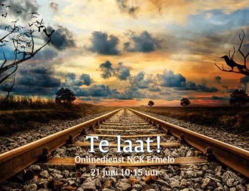Zondag 21 juni: 'Te laat!'